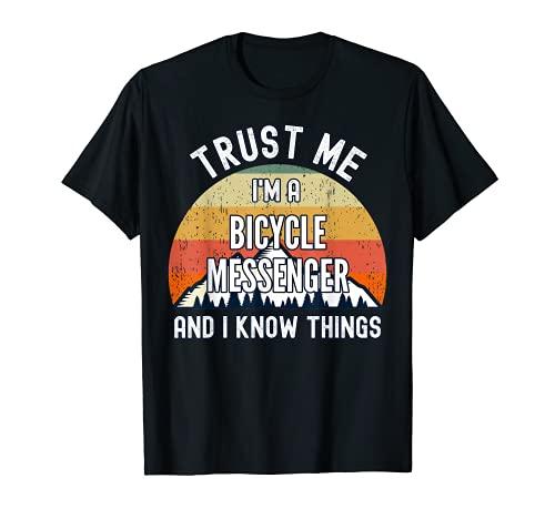 Confía en mí soy un mensajero de bicicleta y sé cosas Camiseta