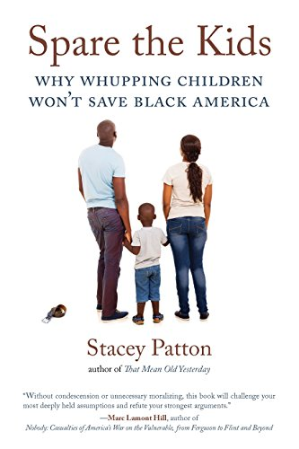 Spare the Kids: Why Whupping Children Won't Save Black America (English Edition)