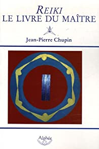 Reiki : le livre du Maître par Jean-Pierre Chupin