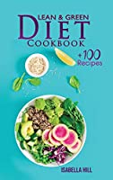 Lean & Green Diet Cookbook: The New Diet Program to Boost Your Weight Loss with More Than 100 Affordable and Easy Recipes. Kickstart Your Long-Term Transformation and Lose Weight Efficiently.