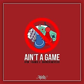 Ain't a Game
