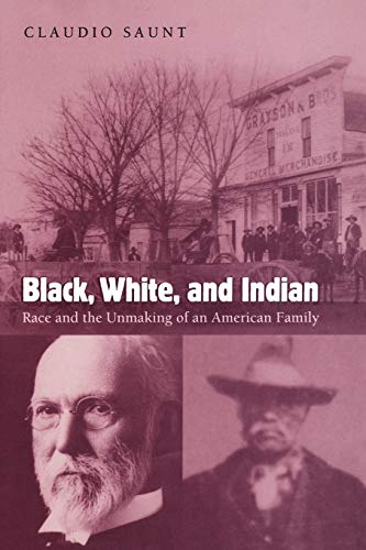 Black, White, and Indian: Race and the Unmaking of an...
