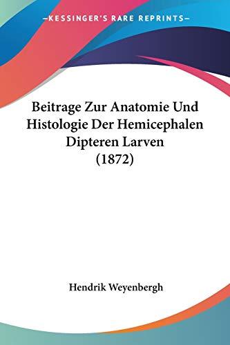 Beitrage Zur Anatomie Und Histologie Der Hemicephalen Dipteren Larven (1872)