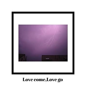Love Come, Love Go