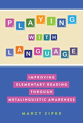 Compare Textbook Prices for Playing With Language: Improving Elementary Reading Through Metalinguistic Awareness Language and Literacy Series  ISBN 9780807765043 by Zipke, Marcy