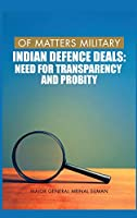 Of Matters Military: Indian Defence Deals (Need for Transparency and Probity): Need for Transparency and Probity