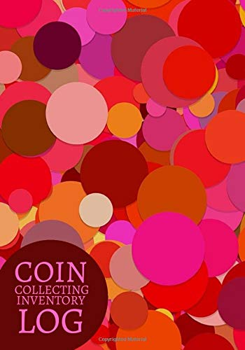 """Coin Collecting Inventory Log: Coin Collectors Book Journal Notebook Diary for Coins and Supplies Collection. Logbook Gifts for Financial ... Who Like Coin Collecting 7""""X10"""" 120 Pages"""