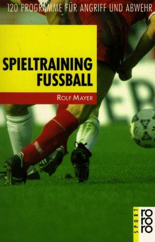 Spieltraining Fußball: 120 Programme für Angriff und Abwehr