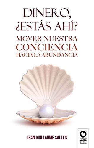 Dinero, ¿estás ahí?: Mover nuestra conciencia hacia la abundancia (Spanish Edition)