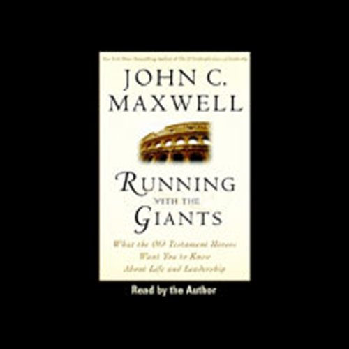 Running With the Giants     What Old Testament Heroes Want You to Know About Life and Leadership (Unabr.)              By:                                                                                                                                 John C. Maxwell                               Narrated by:                                                                                                                                 John C. Maxwell                      Length: 1 hr and 38 mins     192 ratings     Overall 4.1