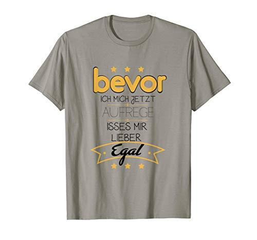Bevor ich mich aufrege isses mir egal, lustiger Spruch T-Shirt