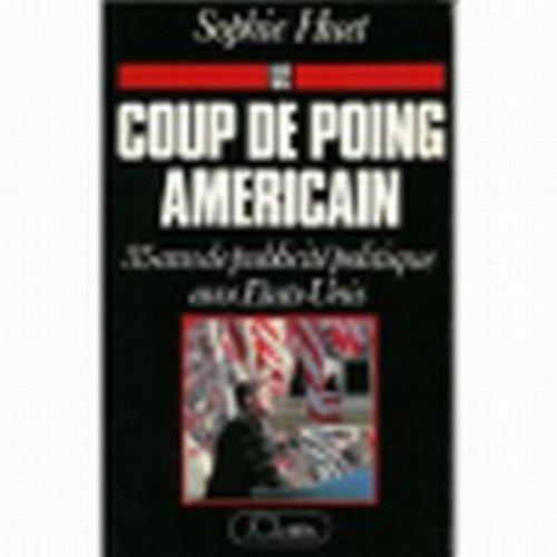 Le coup de poing américain : 35 ans de publicité politique aux Etats-Unis (Essais et documents)