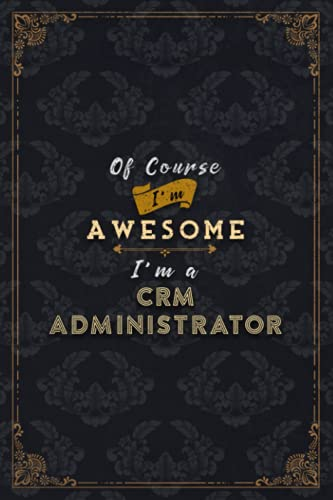 Crm Administrator Notebook Planner - Of Course I'm Awesome I'm A Crm Administrator Job Title Working Cover To Do List Journal: Financial, Over 100 ... inch, A5, Budget, Do It All, 5.24 x 22.86 cm