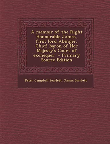Memoir of the Right Honourable James, First Lord Abinger, Chief Baron of Her Majesty's Court of Exchequer
