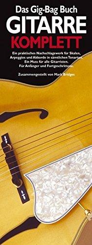 Das Gig-Bag Buch Gitarre Komplett. Ein praktisches Nachschlagewerk für Skalen, Arpeggios und Akkorde in sämtlichen Tonarten. Ein Muss für alle Gitarristen. Für Anfänger und Fortgeschrittene