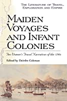 Maiden Voyages and Infant Colonies: Two Women's Travel Narratives Of The 1790S (Literature of Travel, Exploration, Empire)