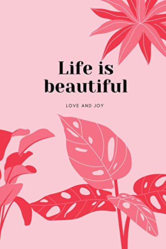 Life is beautiful - love and joy: Carnet de notes - cahier de notes à remplir