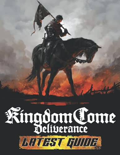 Kingdom Come Deliverance: LATEST GUIDE: Best Tips, Tricks, Walkthroughs and Strategies to Become a Pro Player