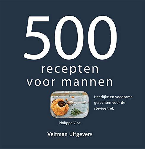 500 recepten voor mannen: Heerlijke en voedzame gerechten voor de stevige trek