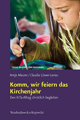 Komm, wir feiern das Kirchenjahr: Den KiTa-Alltag christlich begleiten (Frühe Bildung und Erziehung)