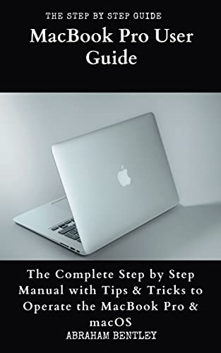 MacBook Pro User Guide: The Complete Step by Step Manual with Tips & Tricks to Operate the MacBook Pro and macOS (English Edition)