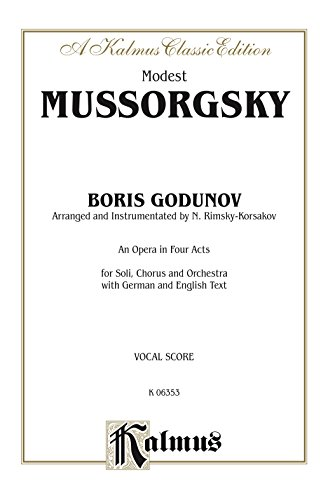 Boris Godunov - An Opera in Four Acts: For Solo, Chorus/Choir and Orchestra with German and English Text (Vocal Score) (Kalmus Edition) (English Edition)