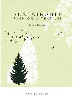 [(Sustainable Fashion and Textiles: Design Journeys )] [Author: Kate Fletcher] [Jan-2012]