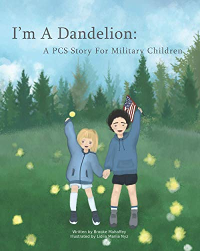 Compare Textbook Prices for I'm A Dandelion: A PCS Story For Military Children  ISBN 9798701376623 by Mahaffey, Brooke,Nyz, Lidiia Mariia