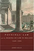 Poynings' Law and the Making of Law in Ireland, 1660-1800 (The Irish Legal History Society)