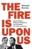Image of The Fire Is upon Us: James Baldwin, William F. Buckley Jr., and the Debate over Race in America