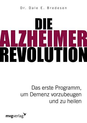 Die Alzheimer-Revolution: Das erste Programm, um Demenz vorzubeugen und zu heilen
