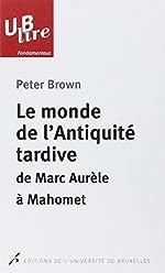 Le monde de l'antiquité tardive - De Marc Aurèle à Mahomet de Peter Brown