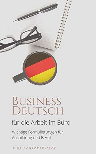 Business Deutsch für die Arbeit im Büro: Wichtige Formulierungen für Ausbildung und Beruf