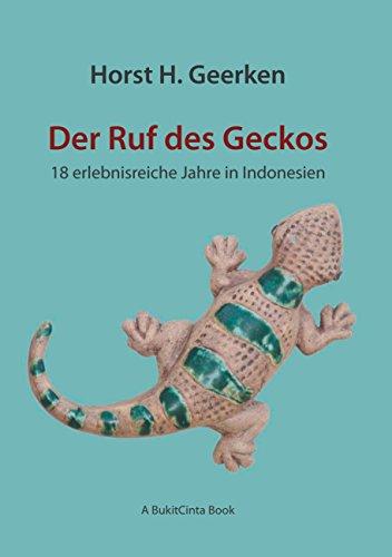 Der Ruf des Geckos: 18 erlebnisreiche Jahre in Indonesien