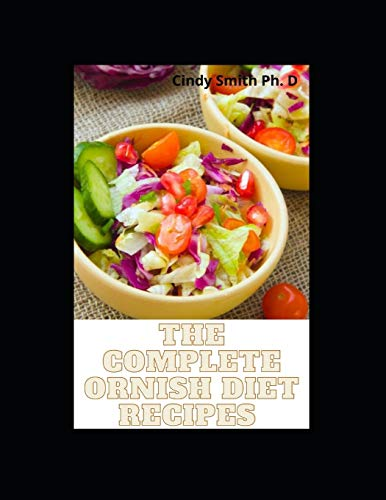 The Complete Ornish Diet Recipes: Step By Step Guide TO 7-Days Meal Plan For The Ornish Diet