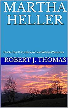 MARTHA HELLER: Ninety-Fourth in a Series of Jess Williams Westerns (A Jess Williams Series Book 94) by [Robert J. Thomas]