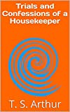 Trials and Confessions of a Housekeeper (English Edition)...
