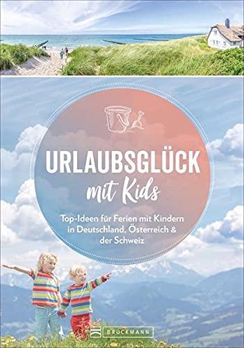 Familienreiseführer Deutschland, Österreich, Schweiz: Urlaubsglück mit Kids. Ausflugsziele, die Eltern und Kindern gefallen. Top-Ideen für Ferien mit ... in Deutschland, Österreich & der Schweiz