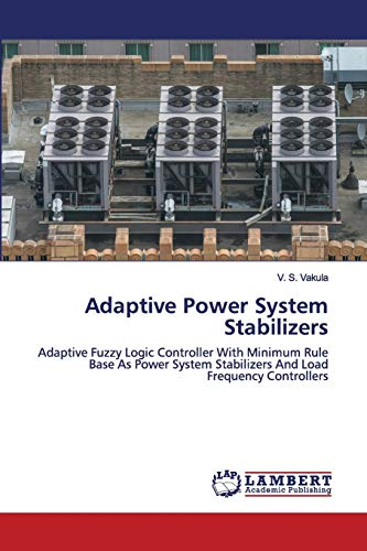 Adaptive Power System Stabilizers: Adaptive Fuzzy Logic Controller With Minimum Rule Base As Power System Stabilizers And Load Frequency Controllers