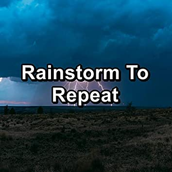 Rainstorm To Repeat