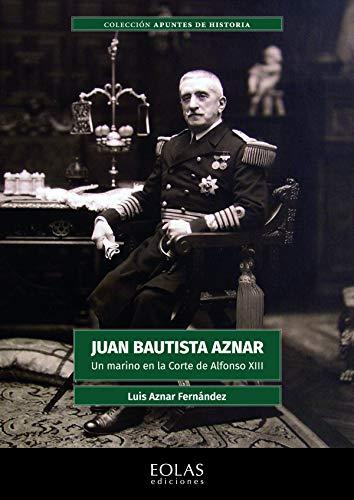 Juan Bautista Aznar: Un marino en la corte de Alfonso XIII: 7 (Apuntes de Historia)