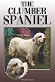 The Clumber Spaniel: A Complete and Comprehensive Owners Guide to: Buying, Owning, Health, Grooming, Training, Obedience, Understanding and Caring for Your Clumber Spaniel
