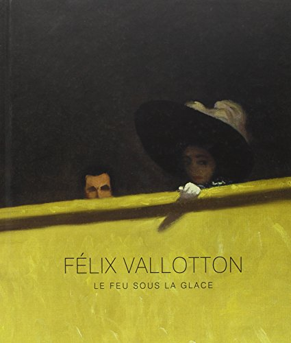 Felix Vallotton Catalogue: LE FEU SOUS LA GLACE (RMN ARTS DU 20E EXPOSITIONS)