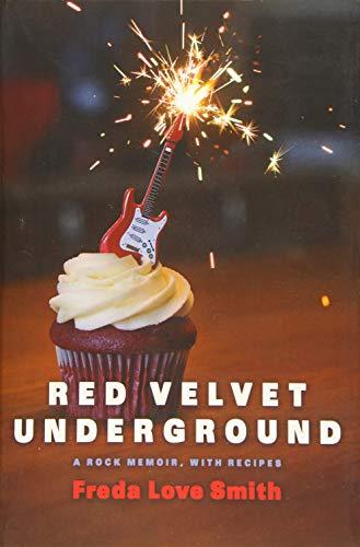 Red Velvet Underground: A Rock Memoir, with Recipes