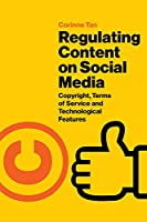 Regulating Content on Social Media: Copyright, Terms of Service and Technological Features Front Cover