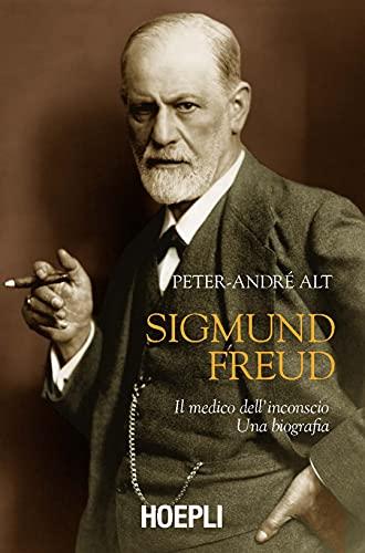 Sigmund Freud. Il medico dell'inconscio. Una biografia