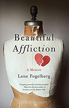 Beautiful Affliction: A Memoir by [Lene Fogelberg]