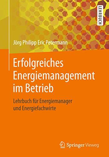 Erfolgreiches Energiemanagement im Betrieb: Lehrbuch für Energiemanager und Energiefachwirte