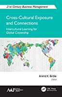 Cross-Cultural Exposure and Connections: Intercultural Learning for Global Citizenship (21st Century Business Management)