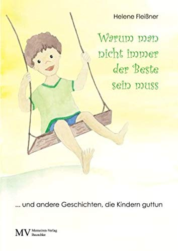 Warum man nicht immer der Beste sein muss: ... und andere Geschichten, die Kindern guttun